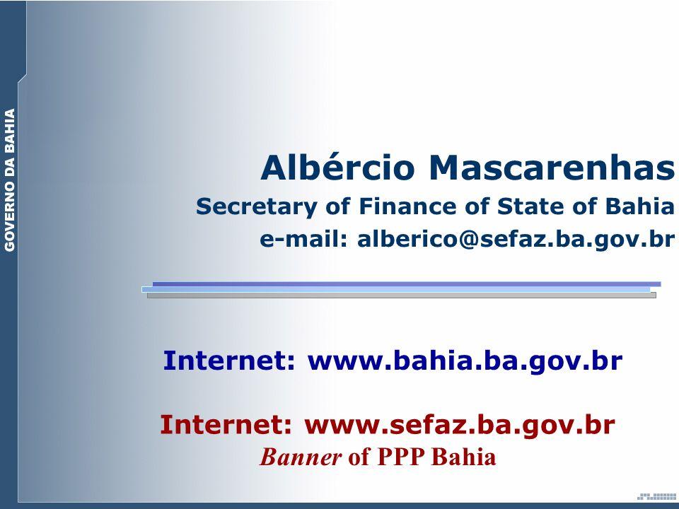 Banner of PPP Bahia Albércio Mascarenhas Secretary of Finance of State of Bahia e-mail: alberico@sefaz.ba.gov.br Internet: www.sefaz.ba.gov.br Internet: www.bahia.ba.gov.br