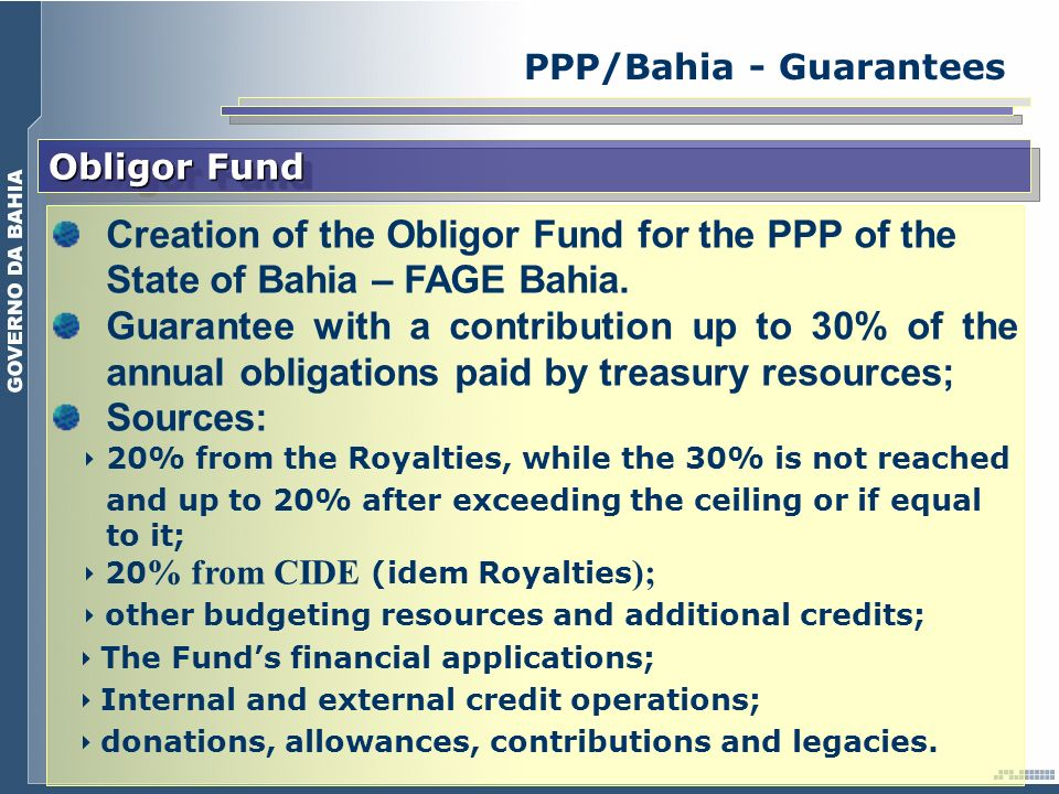 Obligor Fund Creation of the Obligor Fund for the PPP of the State of Bahia – FAGE Bahia. Guarantee with a contribution up to 30% of the annual obliga