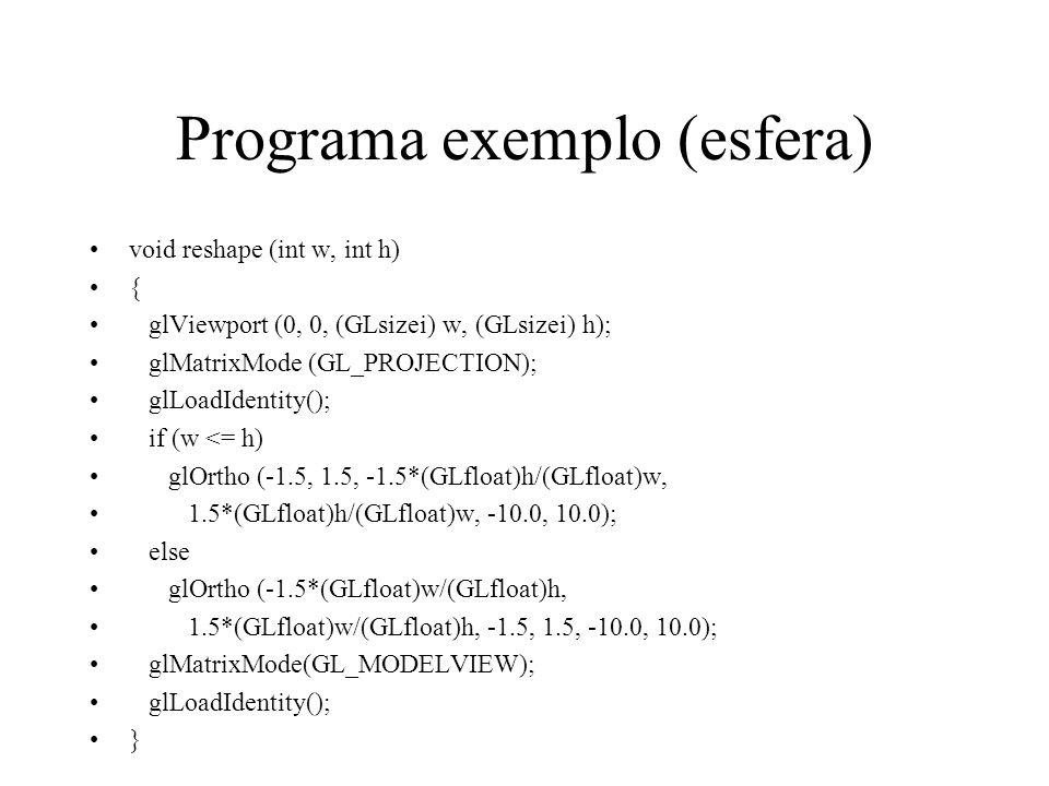 Programa exemplo (esfera) void reshape (int w, int h) { glViewport (0, 0, (GLsizei) w, (GLsizei) h); glMatrixMode (GL_PROJECTION); glLoadIdentity(); if (w <= h) glOrtho (-1.5, 1.5, -1.5*(GLfloat)h/(GLfloat)w, 1.5*(GLfloat)h/(GLfloat)w, -10.0, 10.0); else glOrtho (-1.5*(GLfloat)w/(GLfloat)h, 1.5*(GLfloat)w/(GLfloat)h, -1.5, 1.5, -10.0, 10.0); glMatrixMode(GL_MODELVIEW); glLoadIdentity(); }