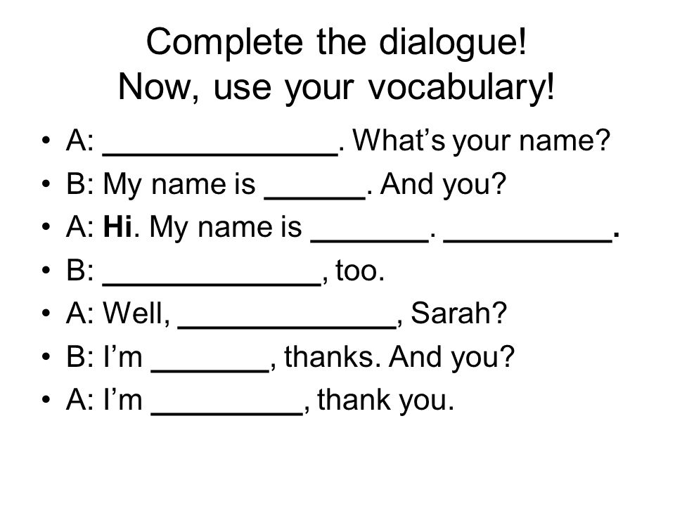 Complete the dialogue. Now, use your vocabulary. A: ______________.