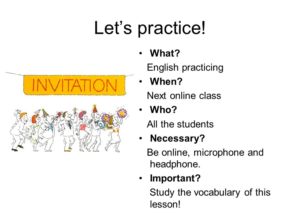 Lets practice. What. English practicing When. Next online class Who.