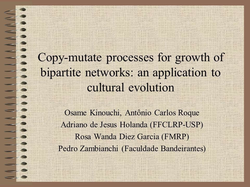 Copy-mutate processes for growth of bipartite networks: an application to cultural evolution Osame Kinouchi, Antônio Carlos Roque Adriano de Jesus Hol