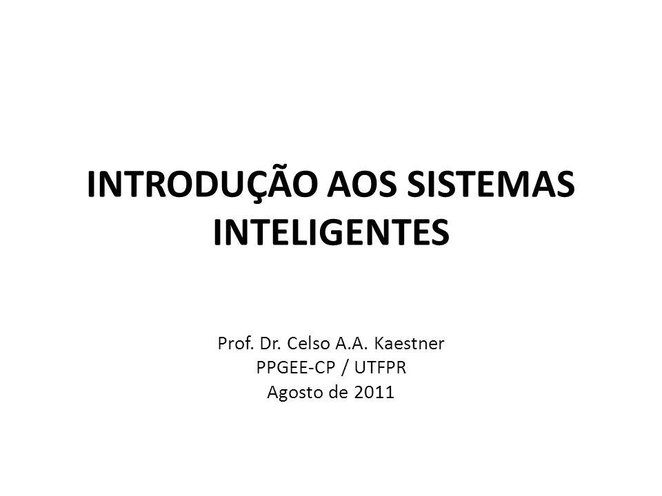 INTRODUÇÃO AOS SISTEMAS INTELIGENTES Prof. Dr. Celso A.A. Kaestner PPGEE-CP / UTFPR Agosto de 2011