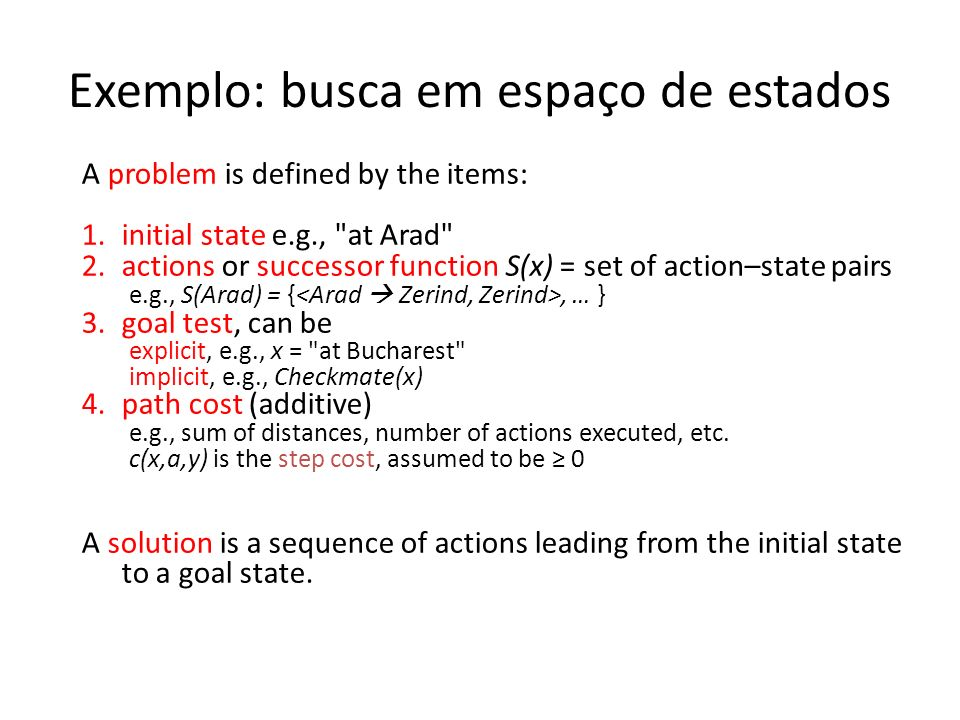 A problem is defined by the items: 1.initial state e.g.,
