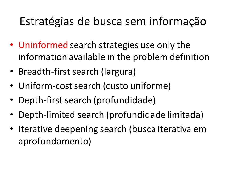 Estratégias de busca sem informação Uninformed search strategies use only the information available in the problem definition Breadth-first search (la