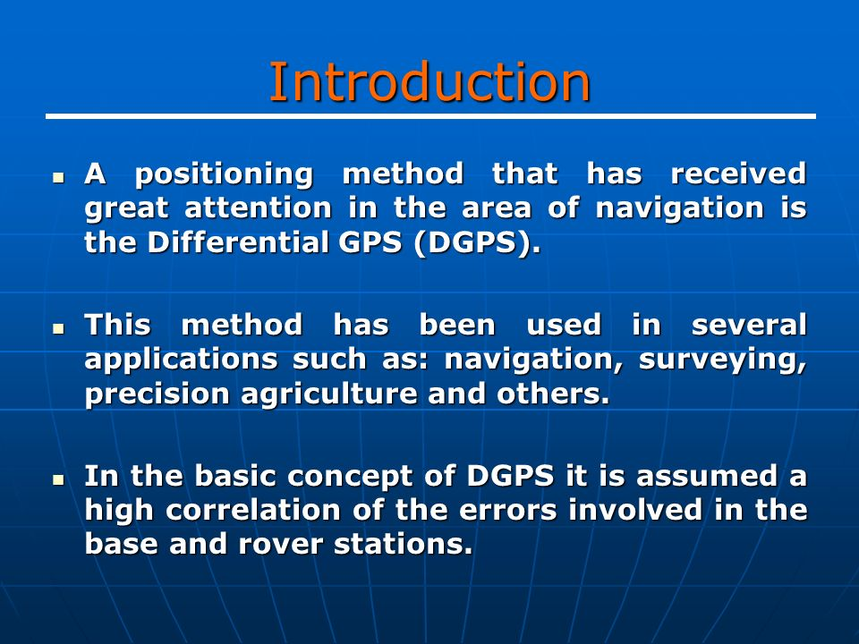 Introduction A positioning method that has received great attention in the area of navigation is the Differential GPS (DGPS).