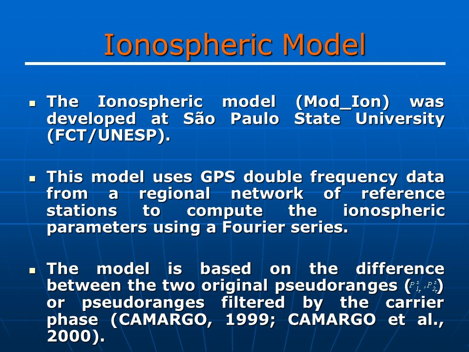 Ionospheric Model The Ionospheric model (Mod_Ion) was developed at São Paulo State University (FCT/UNESP).