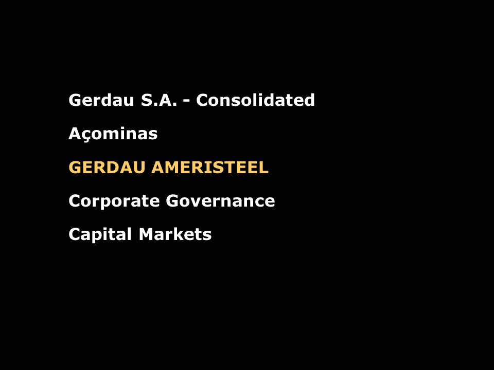 Gerdau S.A. - Consolidated Açominas GERDAU AMERISTEEL Corporate Governance Capital Markets