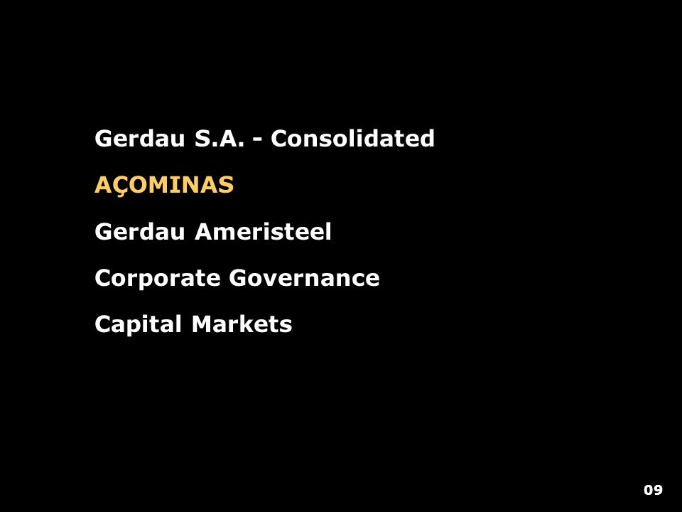 Gerdau S.A. - Consolidated AÇOMINAS Gerdau Ameristeel Corporate Governance Capital Markets 09