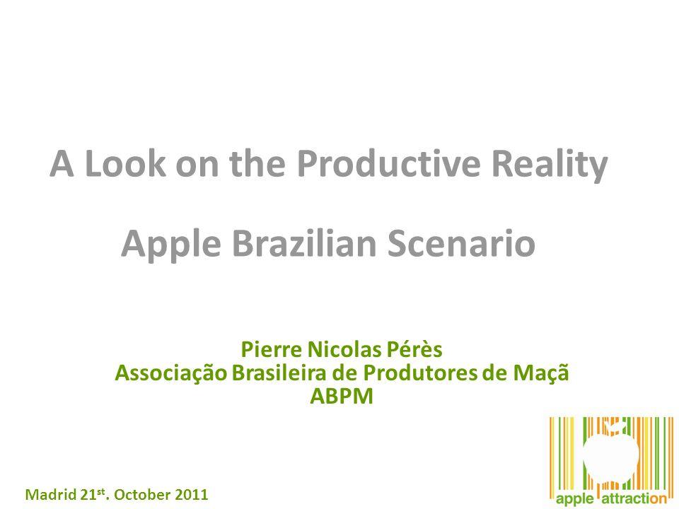 A Look on the Productive Reality Apple Brazilian Scenario Pierre Nicolas Pérès Associação Brasileira de Produtores de Maçã ABPM Madrid 21 st.
