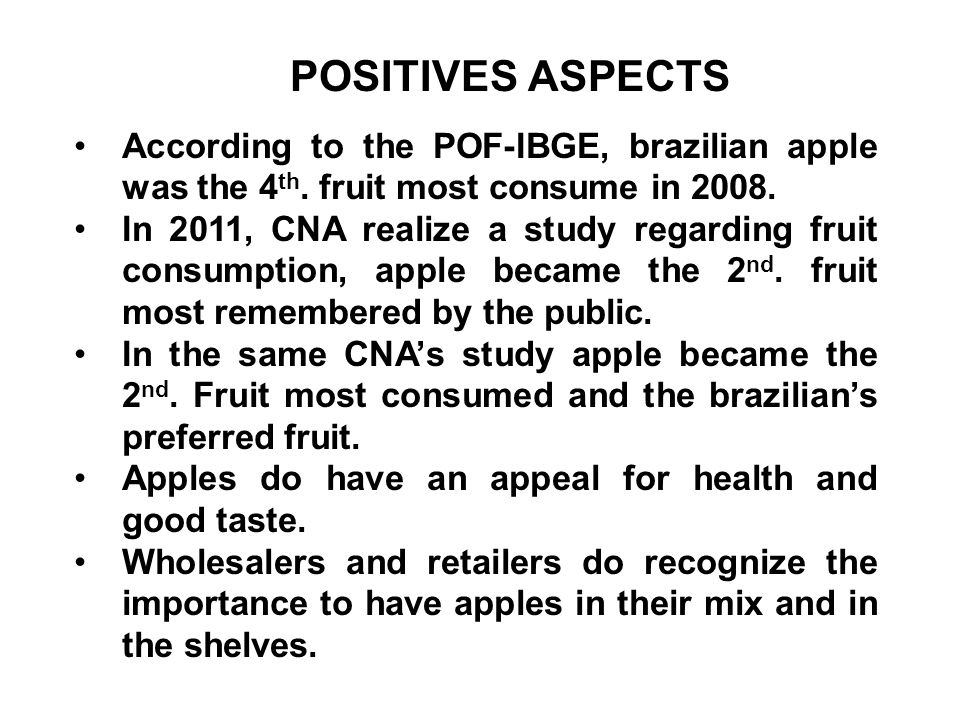 POSITIVES ASPECTS According to the POF-IBGE, brazilian apple was the 4 th.