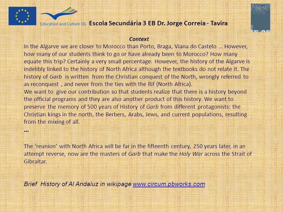 Escola Secundária 3 EB Dr. Jorge Correia - Tavira Context In the Algarve we are closer to Morocco than Porto, Braga, Viana do Castelo... However, how