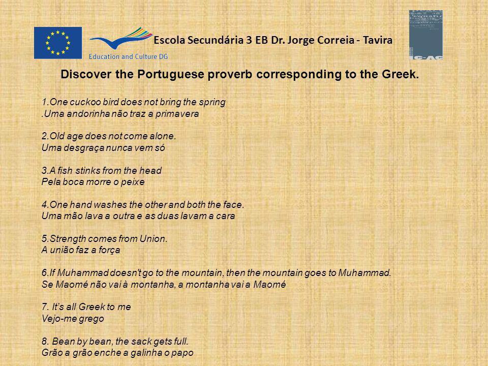 Escola Secundária 3 EB Dr. Jorge Correia - Tavira Discover the Portuguese proverb corresponding to the Greek. 1.One cuckoo bird does not bring the spr