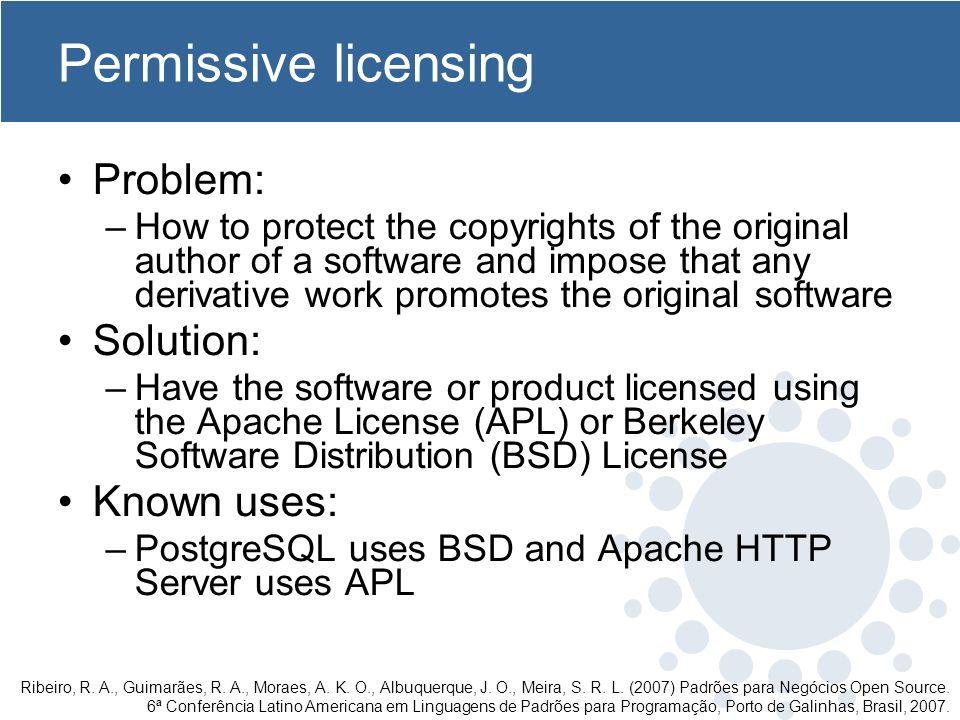Permissive licensing Problem: –How to protect the copyrights of the original author of a software and impose that any derivative work promotes the ori