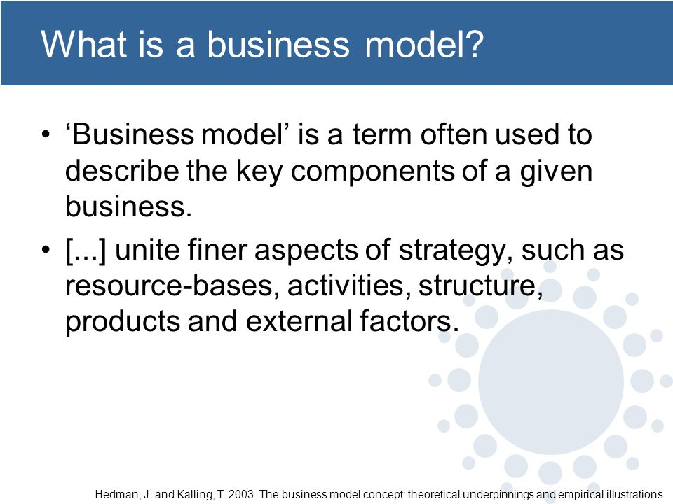 What is a business model? Business model is a term often used to describe the key components of a given business. [...] unite finer aspects of strateg