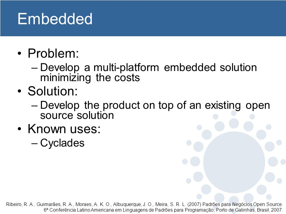 Embedded Problem: –Develop a multi-platform embedded solution minimizing the costs Solution: –Develop the product on top of an existing open source so