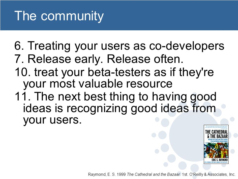 The community 6. Treating your users as co-developers 7.