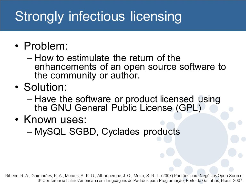 Strongly infectious licensing Problem: –How to estimulate the return of the enhancements of an open source software to the community or author. Soluti