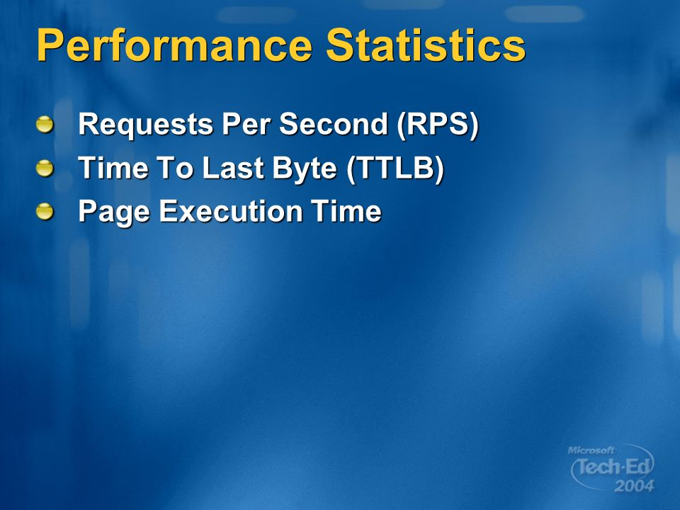 Performance Statistics Requests Per Second (RPS) Time To Last Byte (TTLB) Page Execution Time