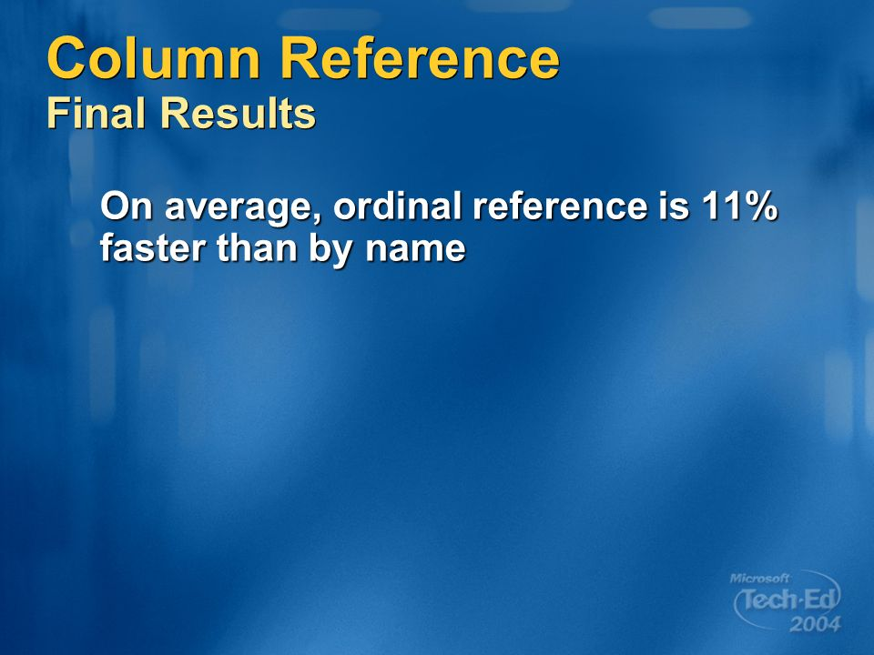 Column Reference Final Results On average, ordinal reference is 11% faster than by name