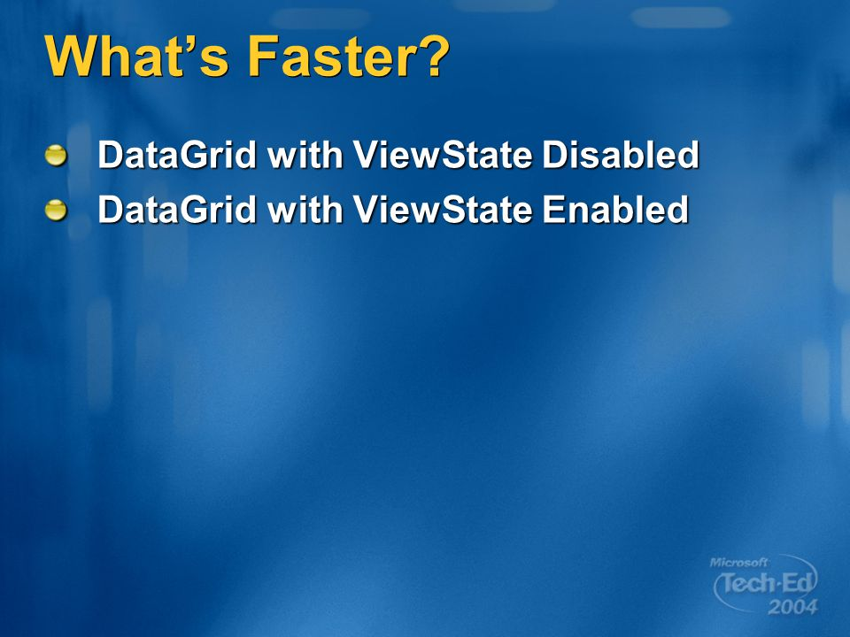 Whats Faster DataGrid with ViewState Disabled DataGrid with ViewState Enabled