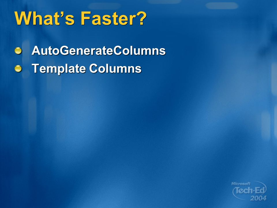 Whats Faster AutoGenerateColumns Template Columns