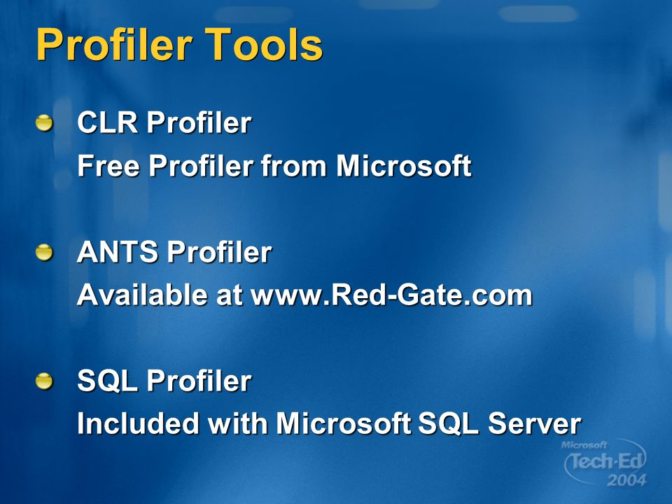 Profiler Tools CLR Profiler Free Profiler from Microsoft ANTS Profiler Available at www.Red-Gate.com SQL Profiler Included with Microsoft SQL Server