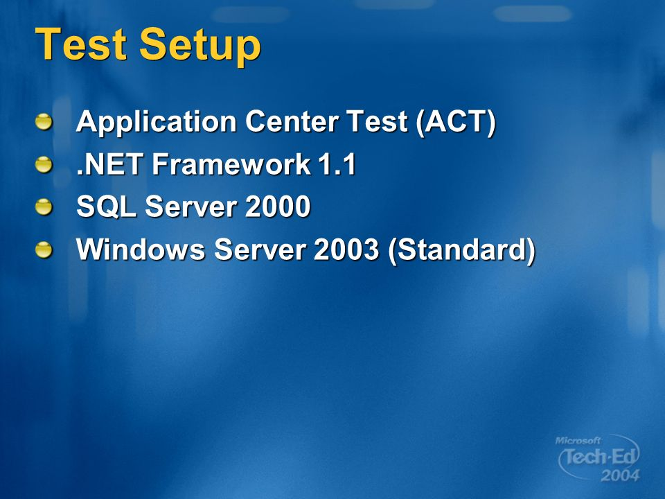Test Setup Application Center Test (ACT).NET Framework 1.1 SQL Server 2000 Windows Server 2003 (Standard)