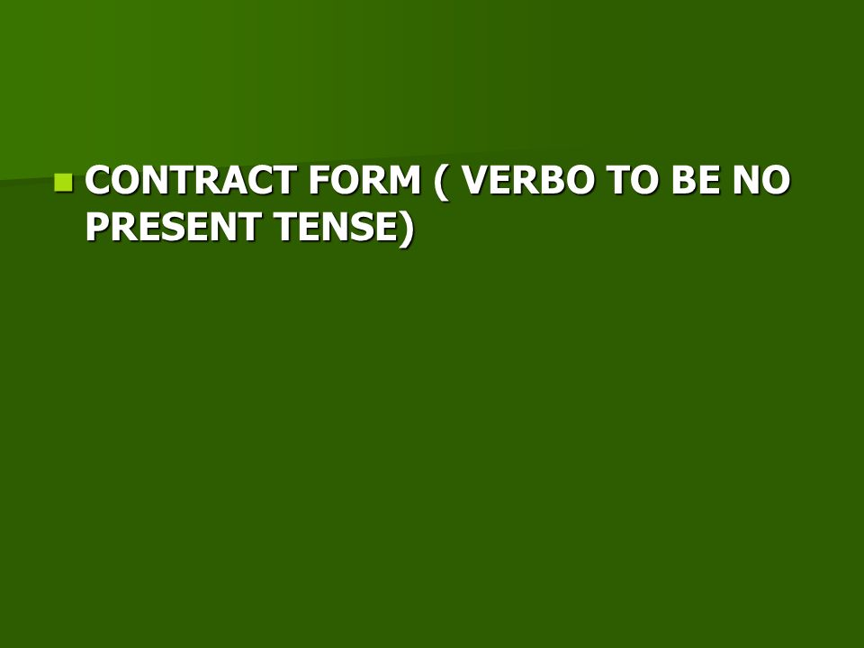 CONTRACT FORM ( VERBO TO BE NO PRESENT TENSE) CONTRACT FORM ( VERBO TO BE NO PRESENT TENSE)