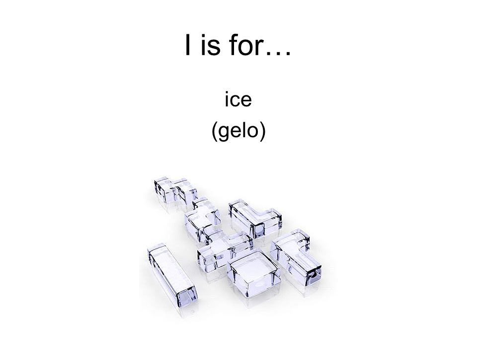 I is for… ice (gelo)