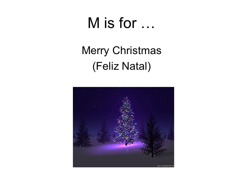 M is for … Merry Christmas (Feliz Natal)