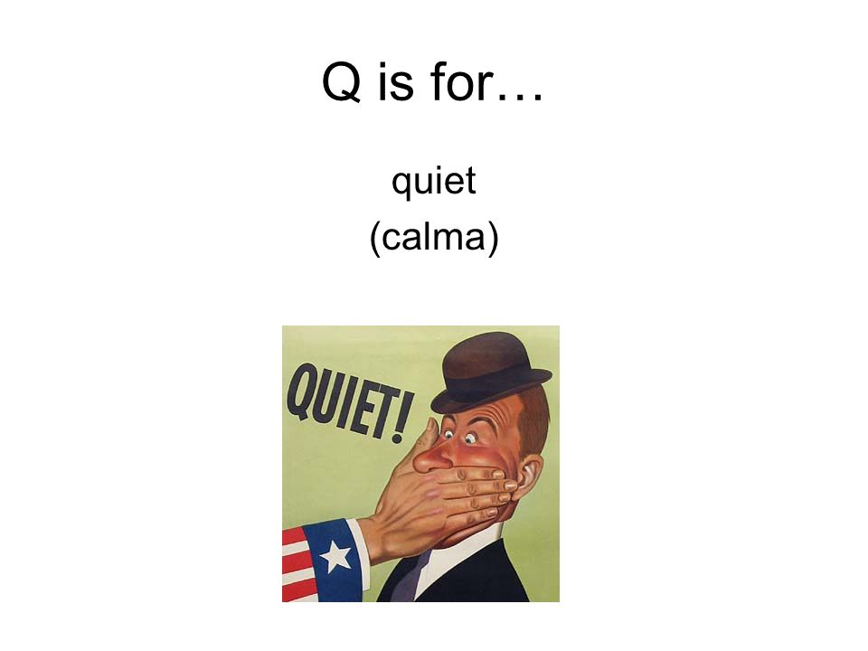 Q is for… quiet (calma)