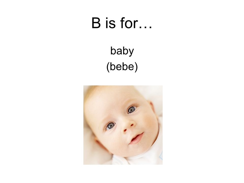 B is for… baby (bebe)