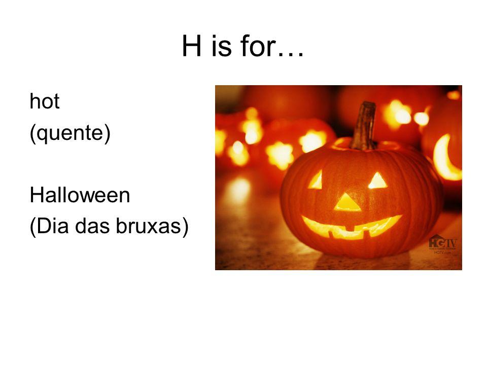 H is for… hot (quente) Halloween (Dia das bruxas)