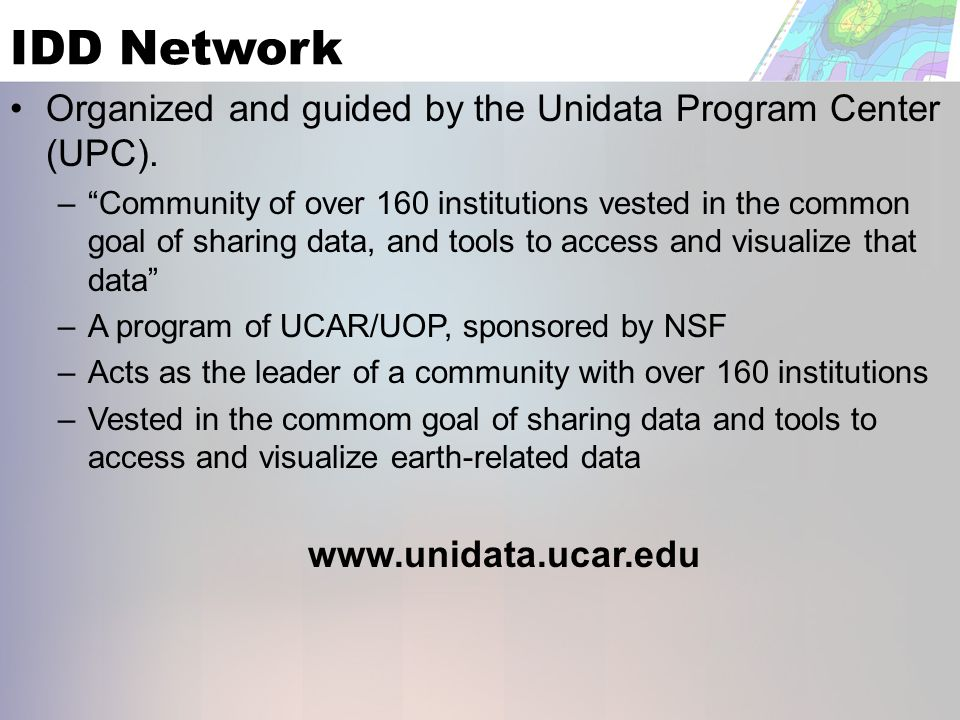 IDD Network Organized and guided by the Unidata Program Center (UPC).