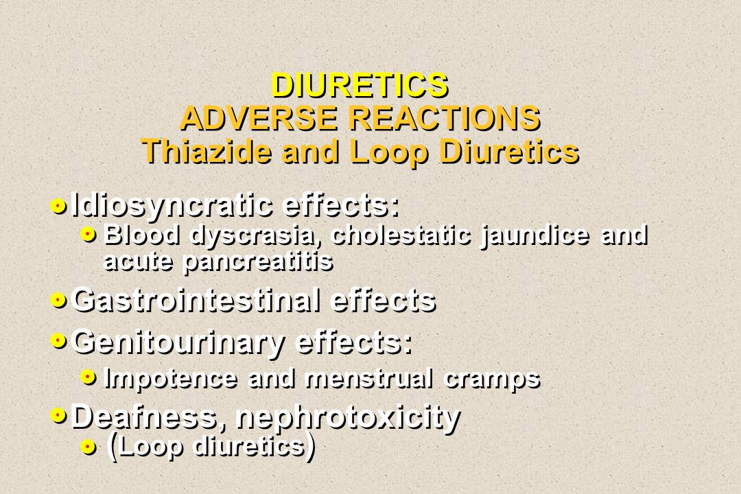 DIURETICS ADVERSE REACTIONS Thiazide and Loop Diuretics DIURETICS ADVERSE REACTIONS Thiazide and Loop Diuretics Idiosyncratic effects: Blood dyscrasia