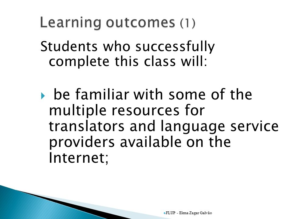 Students who successfully complete this class will: be familiar with some of the multiple resources for translators and language service providers available on the Internet; FLUP - Elena Zagar Galvão