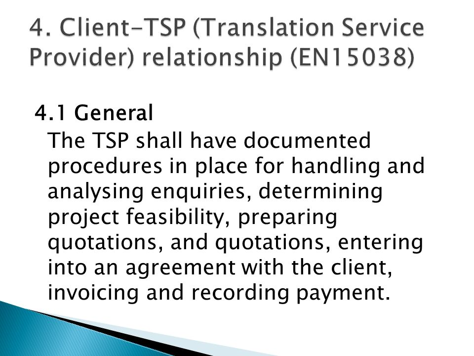 4.1 General The TSP shall have documented procedures in place for handling and analysing enquiries, determining project feasibility, preparing quotati
