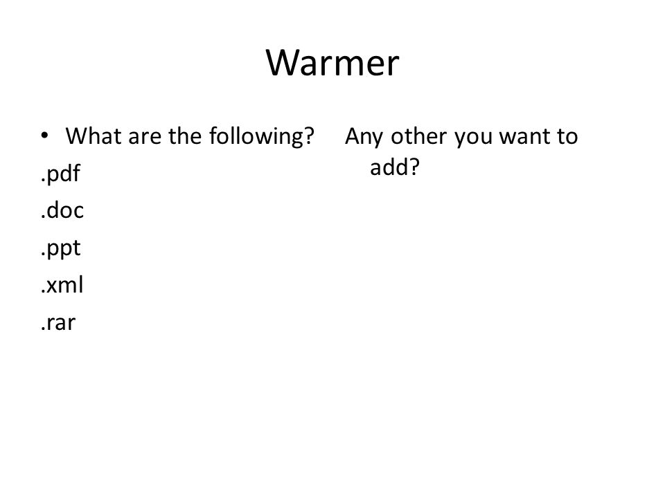 Warmer What are the following .pdf.doc.ppt.xml.rar Any other you want to add