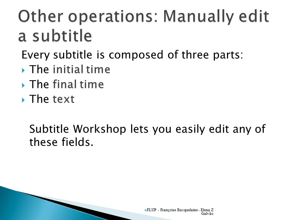 Every subtitle is composed of three parts: initial time The initial time final time The final time text The text Subtitle Workshop lets you easily edi