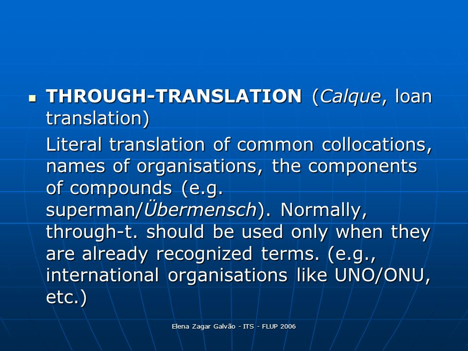 Elena Zagar Galvão - ITS - FLUP 2006 THROUGH-TRANSLATION (Calque, loan translation) THROUGH-TRANSLATION (Calque, loan translation) Literal translation