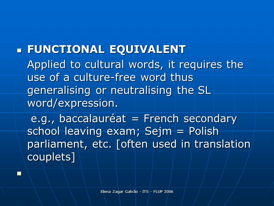 Elena Zagar Galvão - ITS - FLUP 2006 FUNCTIONAL EQUIVALENT FUNCTIONAL EQUIVALENT Applied to cultural words, it requires the use of a culture-free word