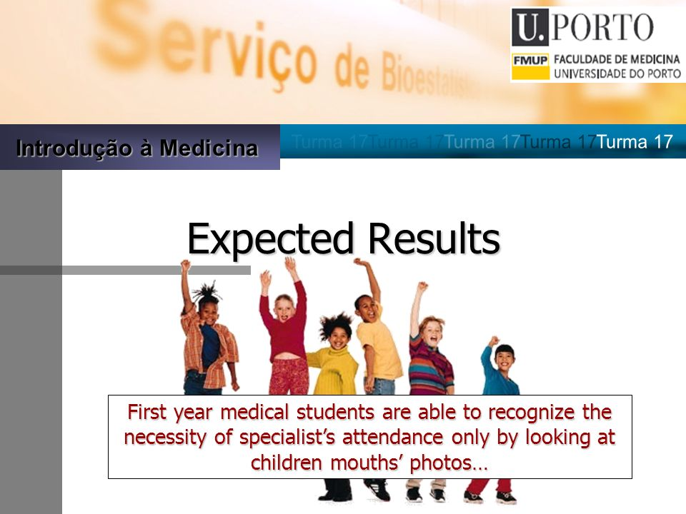 Introdução à Medicina Expected Results First year medical students are able to recognize the necessity of specialists attendance only by looking at children mouths photos…