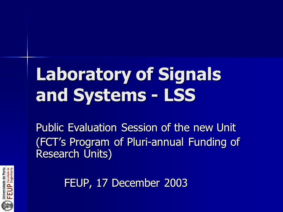 Laboratory of Signals and Systems - LSS Public Evaluation Session of the new Unit (FCTs Program of Pluri-annual Funding of Research Units) FEUP, 17 December 2003