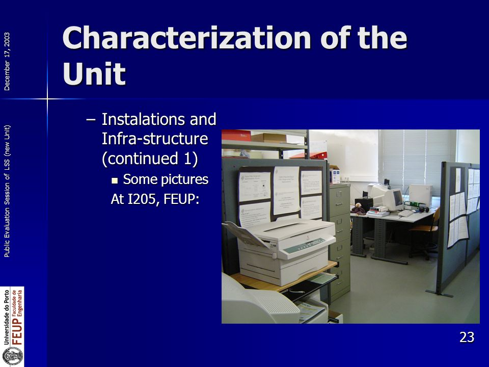 December 17, 2003 Public Evaluation Session of LSS (new Unit) 23 Characterization of the Unit –Instalations and Infra-structure (continued 1) Some pictures Some pictures At I205, FEUP: