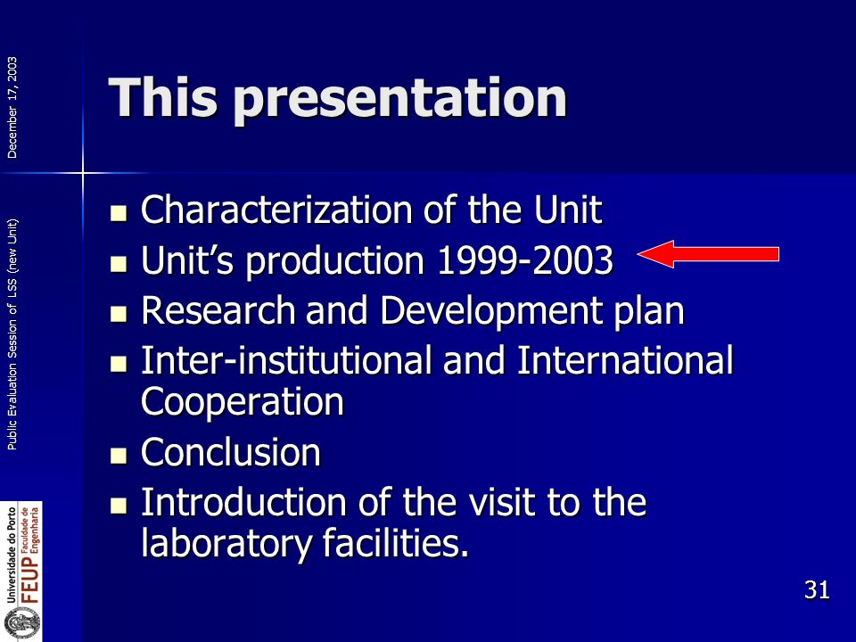 December 17, 2003 Public Evaluation Session of LSS (new Unit) 31 This presentation Characterization of the Unit Characterization of the Unit Units production 1999-2003 Units production 1999-2003 Research and Development plan Research and Development plan Inter-institutional and International Cooperation Inter-institutional and International Cooperation Conclusion Conclusion Introduction of the visit to the laboratory facilities.