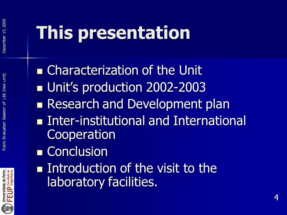 December 17, 2003 Public Evaluation Session of LSS (new Unit) 4 This presentation Characterization of the Unit Characterization of the Unit Units production Units production Research and Development plan Research and Development plan Inter-institutional and International Cooperation Inter-institutional and International Cooperation Conclusion Conclusion Introduction of the visit to the laboratory facilities.