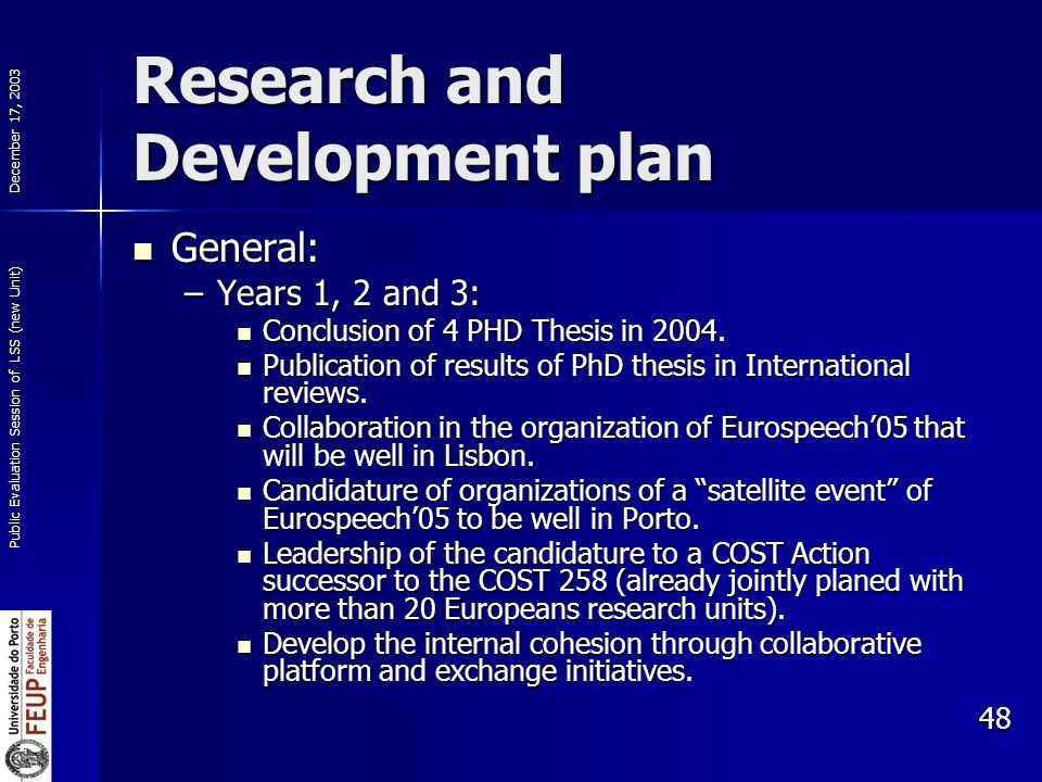 December 17, 2003 Public Evaluation Session of LSS (new Unit) 48 Research and Development plan General: General: –Years 1, 2 and 3: Conclusion of 4 PH