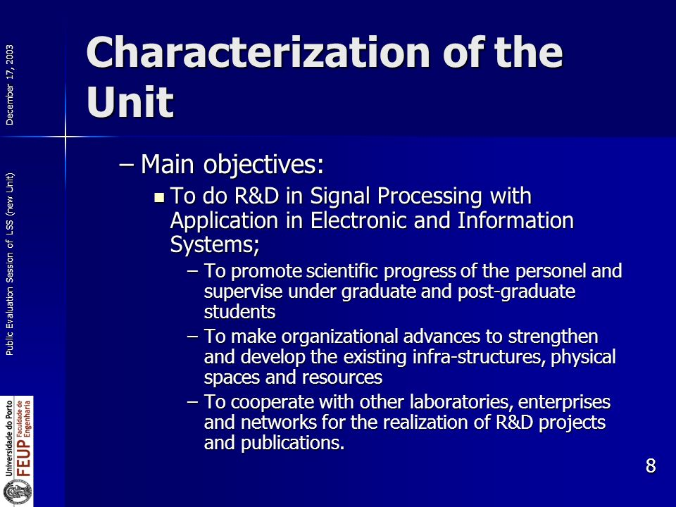 December 17, 2003 Public Evaluation Session of LSS (new Unit) 8 Characterization of the Unit –Main objectives: To do R&D in Signal Processing with App