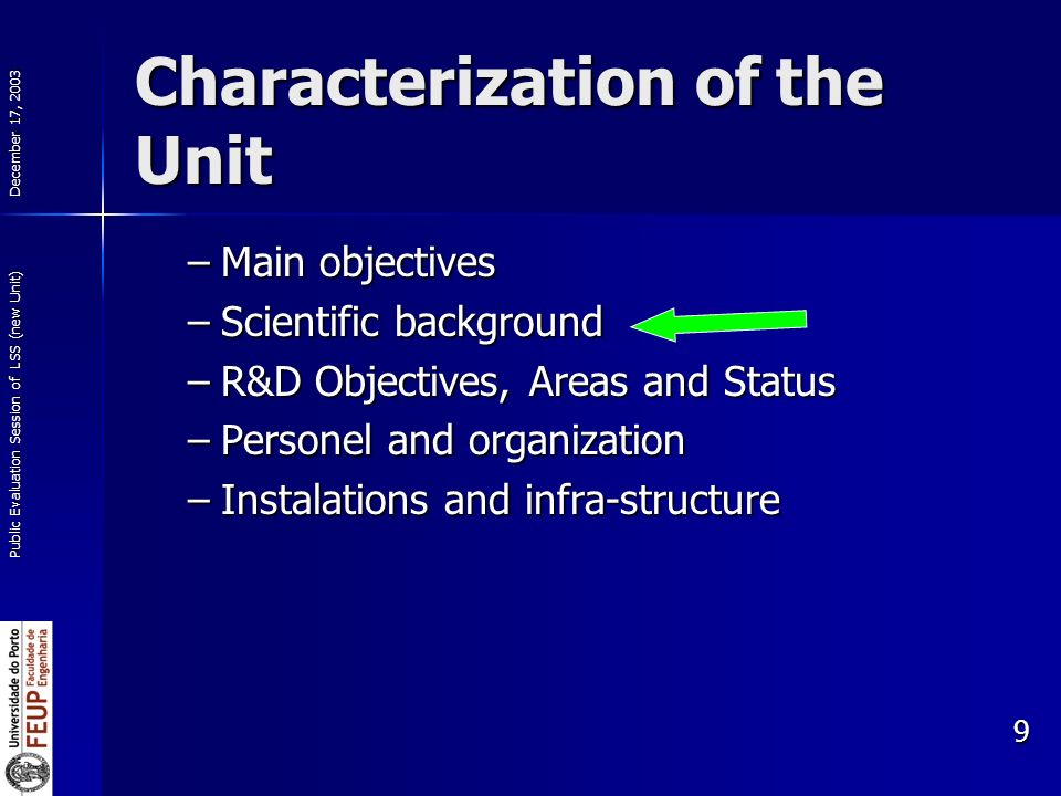 December 17, 2003 Public Evaluation Session of LSS (new Unit) 9 Characterization of the Unit –Main objectives –Scientific background –R&D Objectives, Areas and Status –Personel and organization –Instalations and infra-structure